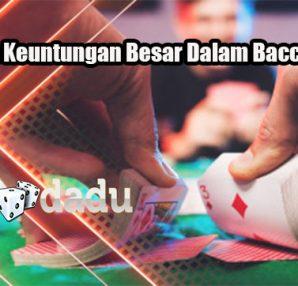 Dapatkan Keuntungan Besar Dalam Baccarat Online