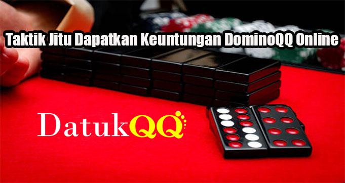 Taktik Jitu Dapatkan Keuntungan DominoQQ Online
